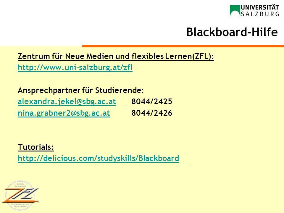 Blackboard-Hilfe Zentrum für Neue Medien und flexibles Lernen(ZFL): http://www.uni-salzburg.at/zfl Ansprechpartner für Studierende: alexandra.jekel@sb