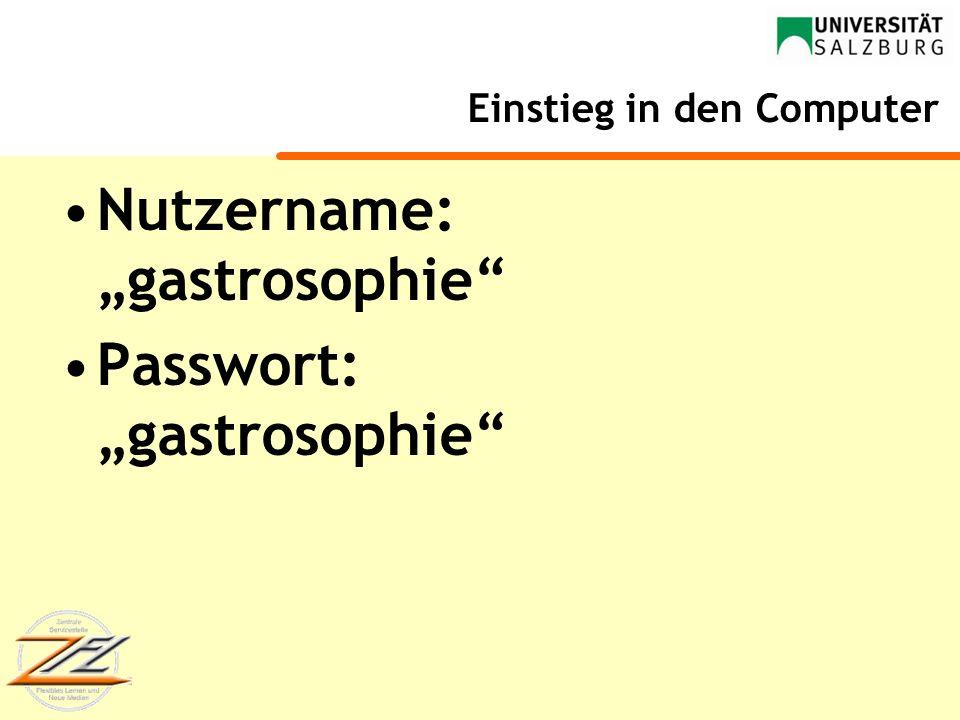 Einstieg in den Computer Nutzername: gastrosophie Passwort: gastrosophie