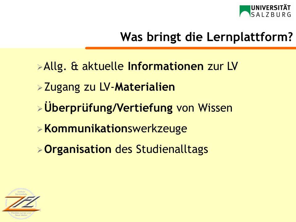 Was bringt die Lernplattform? Allg. & aktuelle Informationen zur LV Zugang zu LV-Materialien Überprüfung/Vertiefung von Wissen Kommunikationswerkzeuge