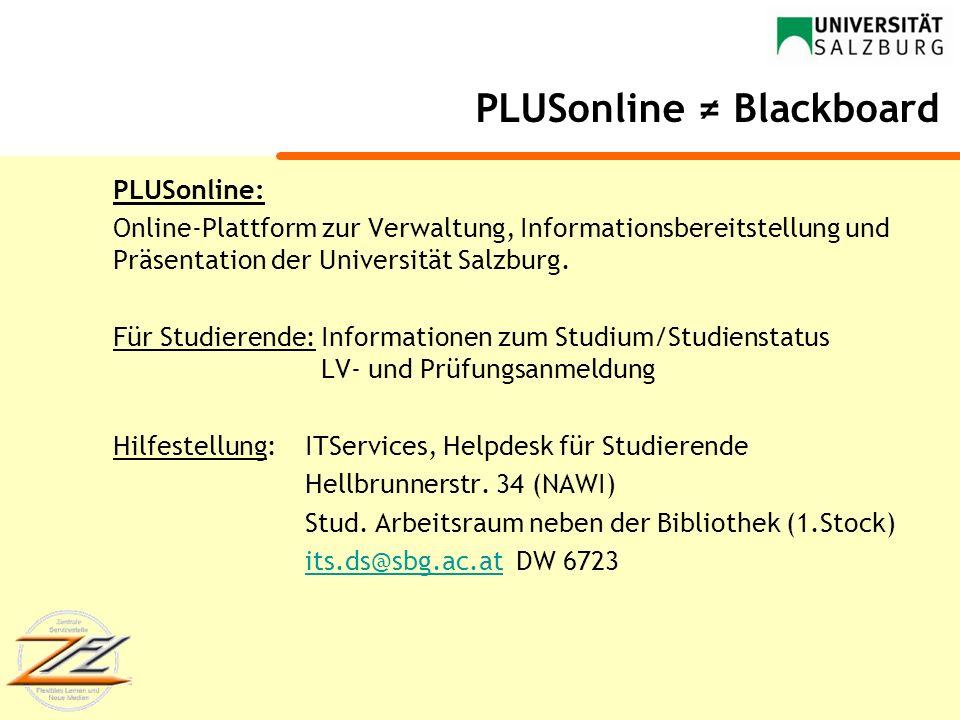 PLUSonline Blackboard PLUSonline: Online-Plattform zur Verwaltung, Informationsbereitstellung und Präsentation der Universität Salzburg. Für Studieren