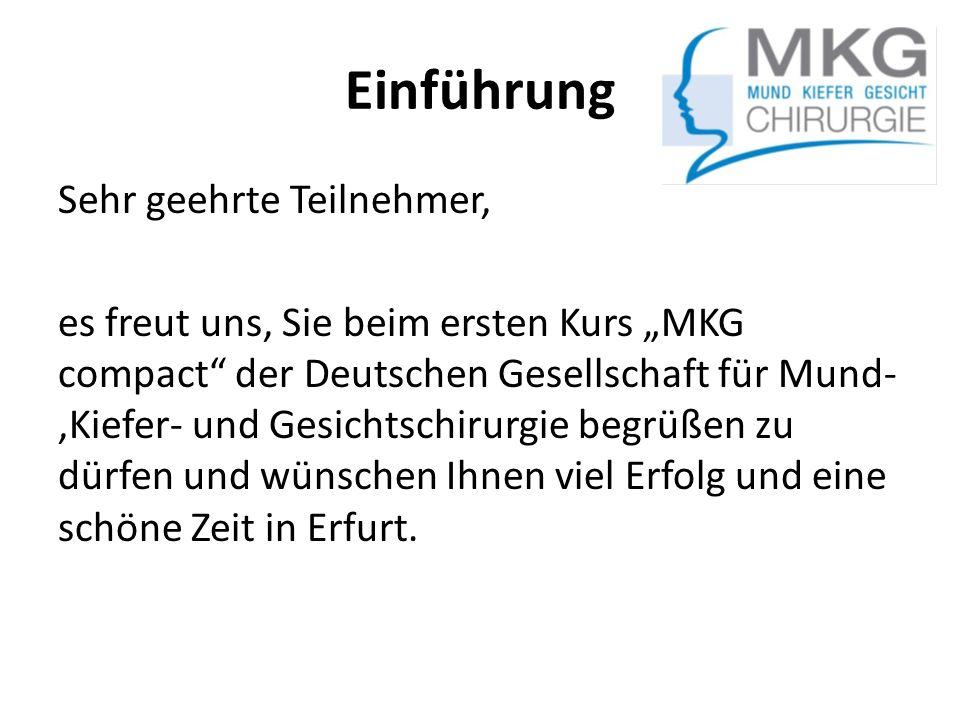 Einführung Sehr geehrte Teilnehmer, es freut uns, Sie beim ersten Kurs MKG compact der Deutschen Gesellschaft für Mund-,Kiefer- und Gesichtschirurgie