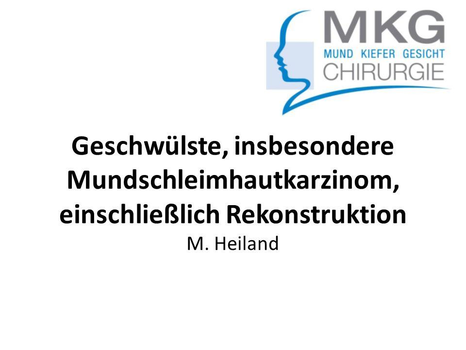 Geschwülste, insbesondere Mundschleimhautkarzinom, einschließlich Rekonstruktion M. Heiland