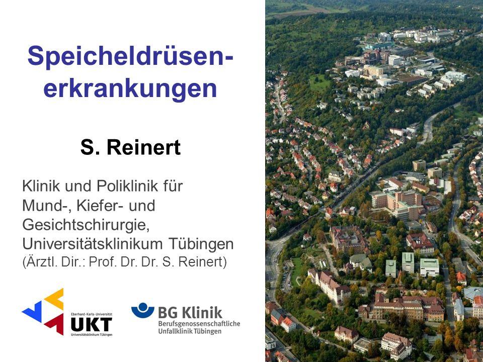 S. Reinert Speicheldrüsen- erkrankungen Klinik und Poliklinik für Mund-, Kiefer- und Gesichtschirurgie, Universitätsklinikum Tübingen (Ärztl. Dir.: Pr
