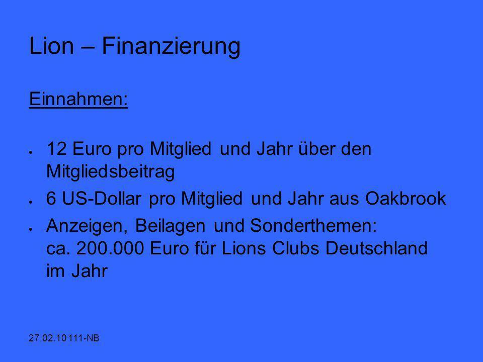 27.02.10 111-NB Lion – Finanzierung Einnahmen: 12 Euro pro Mitglied und Jahr über den Mitgliedsbeitrag 6 US-Dollar pro Mitglied und Jahr aus Oakbrook