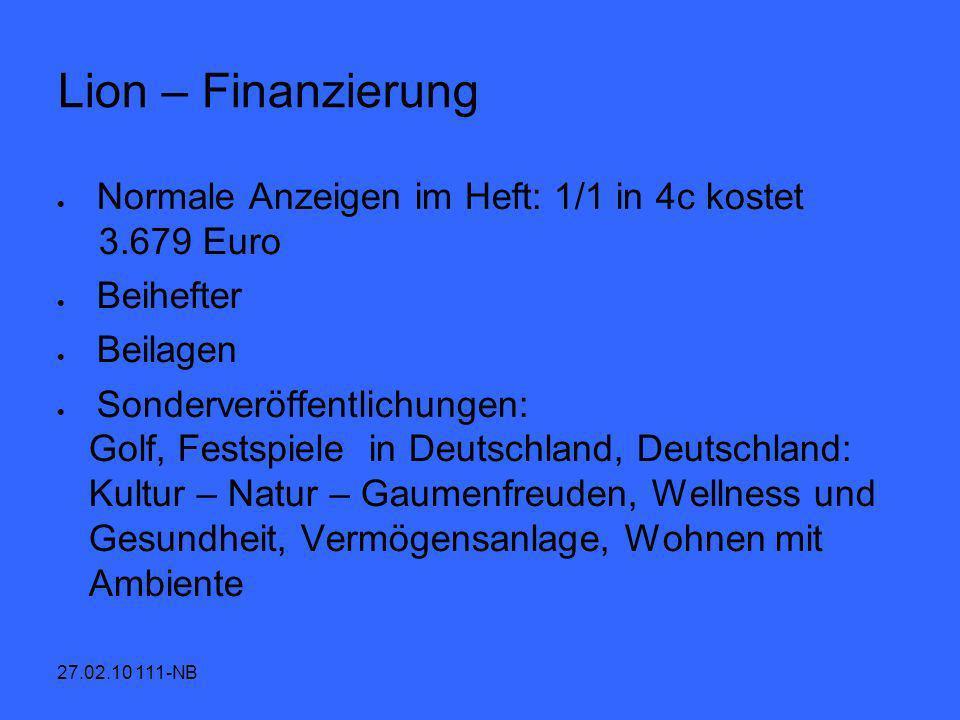 27.02.10 111-NB Lion – Finanzierung Normale Anzeigen im Heft: 1/1 in 4c kostet 3.679 Euro Beihefter Beilagen Sonderveröffentlichungen: Golf, Festspiel