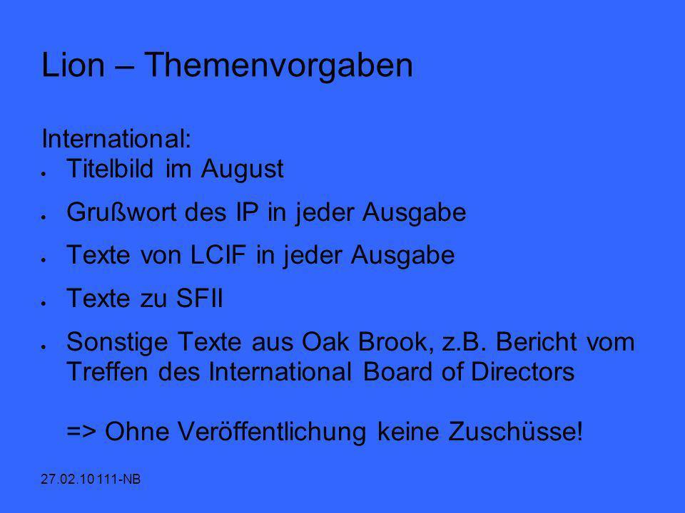 27.02.10 111-NB Lion – Themenvorgaben International: Titelbild im August Grußwort des IP in jeder Ausgabe Texte von LCIF in jeder Ausgabe Texte zu SFI
