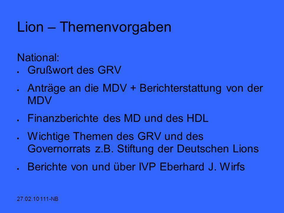27.02.10 111-NB Lion – Themenvorgaben National: Grußwort des GRV Anträge an die MDV + Berichterstattung von der MDV Finanzberichte des MD und des HDL