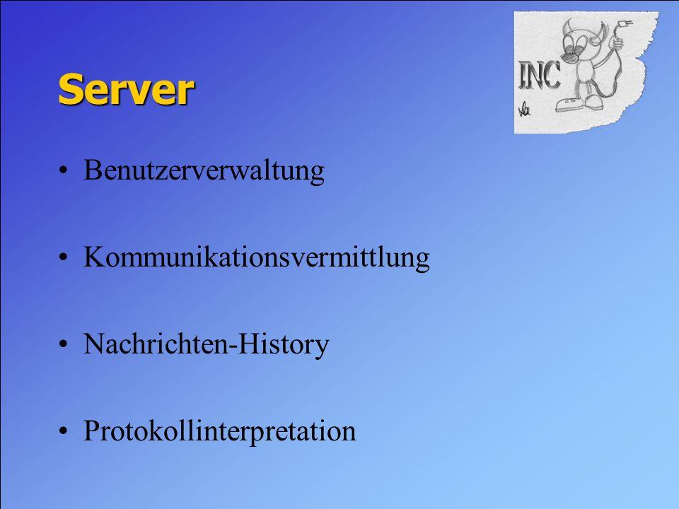 Server Benutzerverwaltung Kommunikationsvermittlung Nachrichten-History Protokollinterpretation