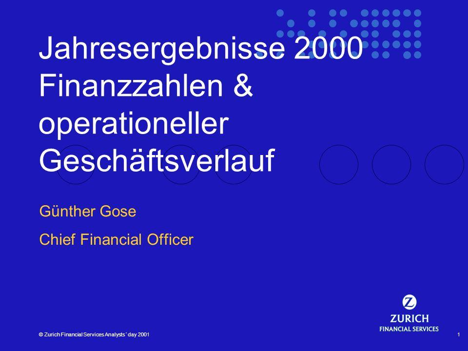 © Zurich Financial Services Analysts´ day 20011 Jahresergebnisse 2000 Finanzzahlen & operationeller Geschäftsverlauf Günther Gose Chief Financial Offi