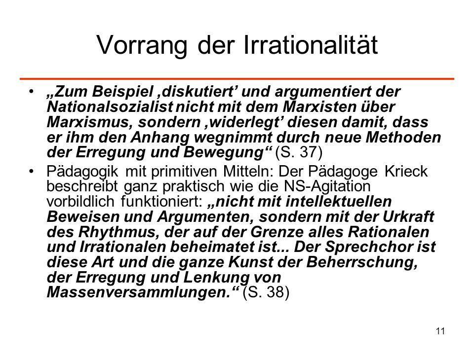11 Vorrang der Irrationalität Zum Beispiel diskutiert und argumentiert der Nationalsozialist nicht mit dem Marxisten über Marxismus, sondern widerlegt