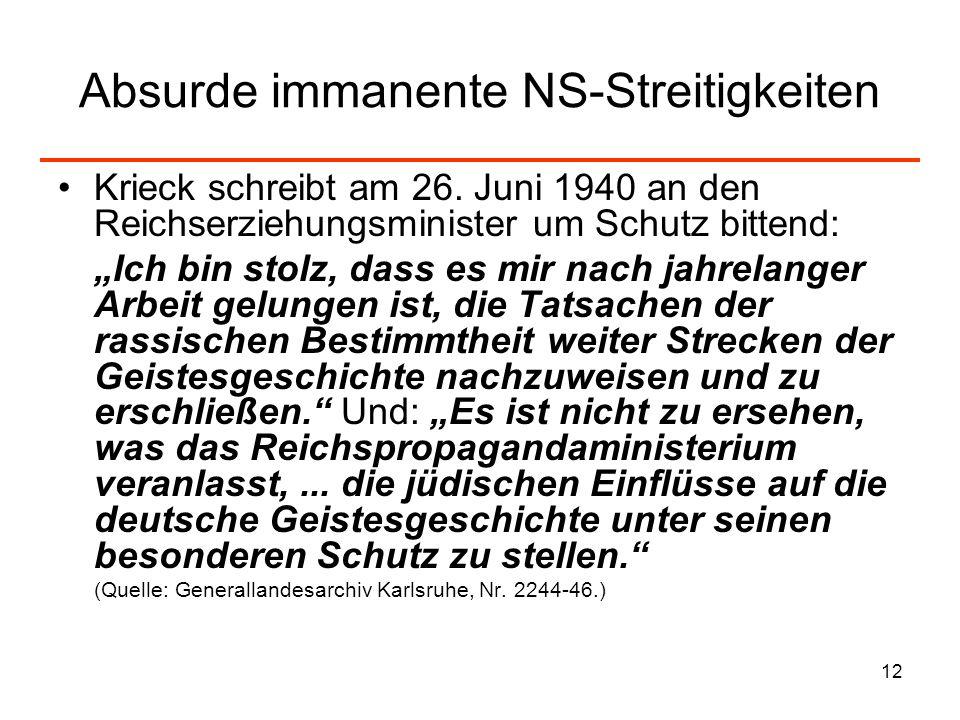 12 Absurde immanente NS-Streitigkeiten Krieck schreibt am 26. Juni 1940 an den Reichserziehungsminister um Schutz bittend: Ich bin stolz, dass es mir