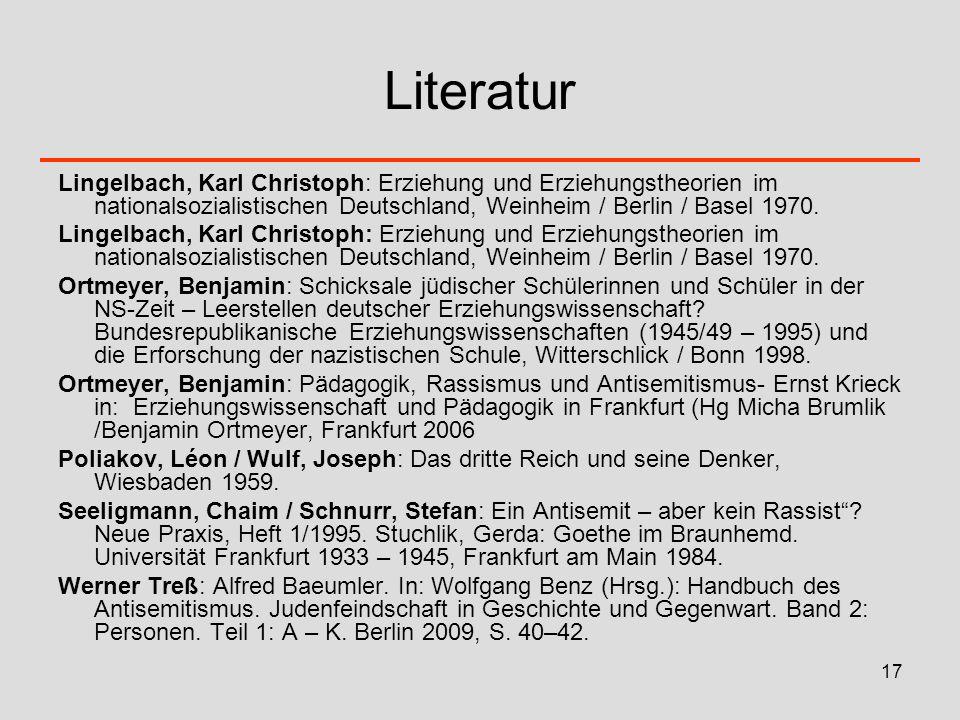 17 Literatur Lingelbach, Karl Christoph: Erziehung und Erziehungstheorien im nationalsozialistischen Deutschland, Weinheim / Berlin / Basel 1970. Ortm