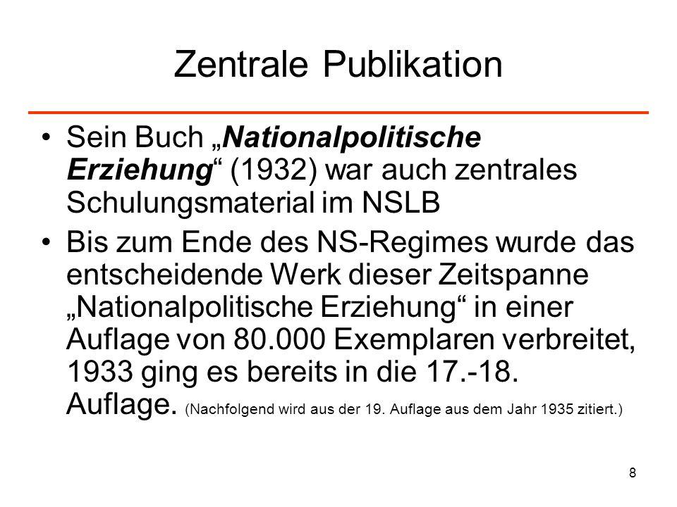 8 Zentrale Publikation Sein Buch Nationalpolitische Erziehung (1932) war auch zentrales Schulungsmaterial im NSLB Bis zum Ende des NS-Regimes wurde da