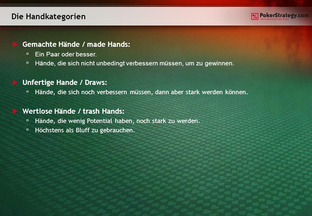 Gemachte Hände / made Hands: Ein Paar oder besser. Hände, die sich nicht unbedingt verbessern müssen, um zu gewinnen. Unfertige Hande / Draws: Hände,