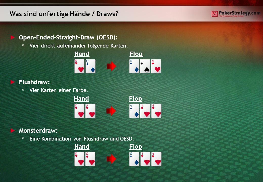Open-Ended-Straight-Draw (OESD): Vier direkt aufeinander folgende Karten. Flushdraw: Vier Karten einer Farbe. Monsterdraw: Eine Kombination von Flushd