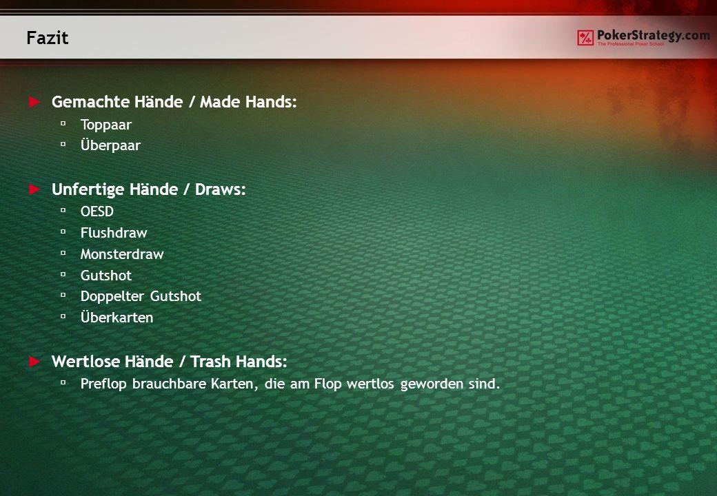 Gemachte Hände / Made Hands: Toppaar Überpaar Unfertige Hände / Draws: OESD Flushdraw Monsterdraw Gutshot Doppelter Gutshot Überkarten Wertlose Hände