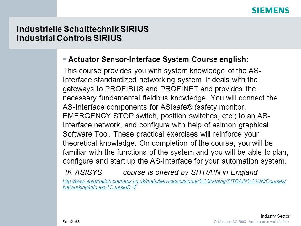 © Siemens AG 2008 - Änderungen vorbehalten Industry Sector Seite 21/55 Industrielle Schalttechnik SIRIUS Industrial Controls SIRIUS Actuator Sensor-In