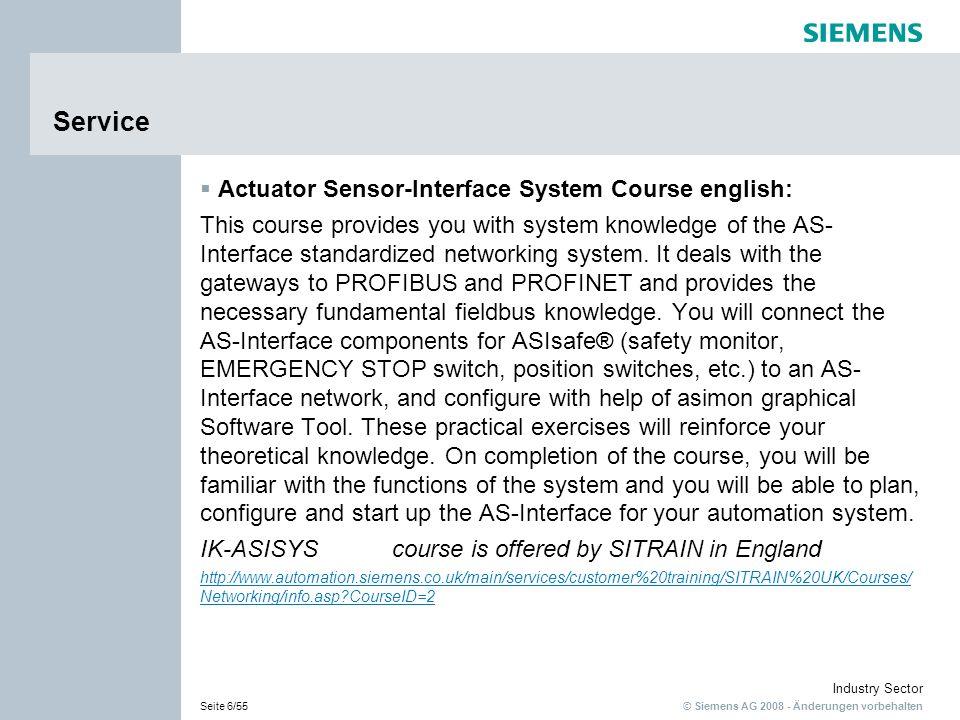 © Siemens AG 2008 - Änderungen vorbehalten Industry Sector Seite 7/55 Service SIRIUS Sanftstarter Projektieren und Inbetriebnehmen- deutsch: Die Teilnehmer lernen die Funktionsweise von SIRIUS Sanftstartern kennen.