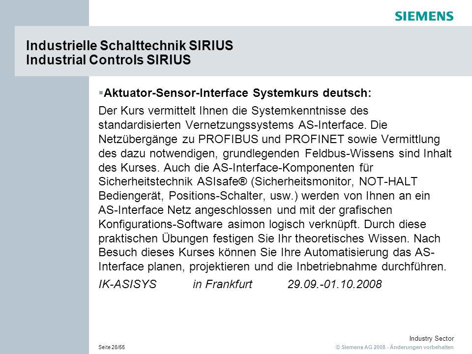 © Siemens AG 2008 - Änderungen vorbehalten Industry Sector Seite 26/55 Industrielle Schalttechnik SIRIUS Industrial Controls SIRIUS Aktuator-Sensor-In