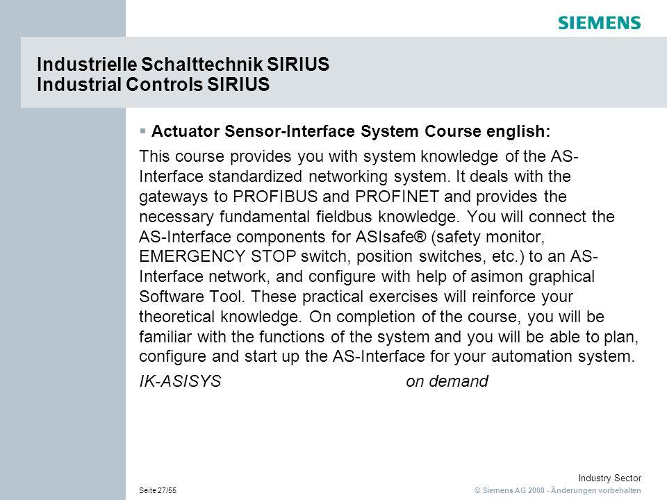 © Siemens AG 2008 - Änderungen vorbehalten Industry Sector Seite 27/55 Industrielle Schalttechnik SIRIUS Industrial Controls SIRIUS Actuator Sensor-In