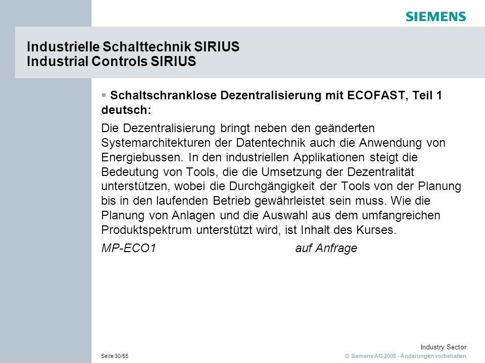 © Siemens AG 2008 - Änderungen vorbehalten Industry Sector Seite 30/55 Industrielle Schalttechnik SIRIUS Industrial Controls SIRIUS Schaltschranklose
