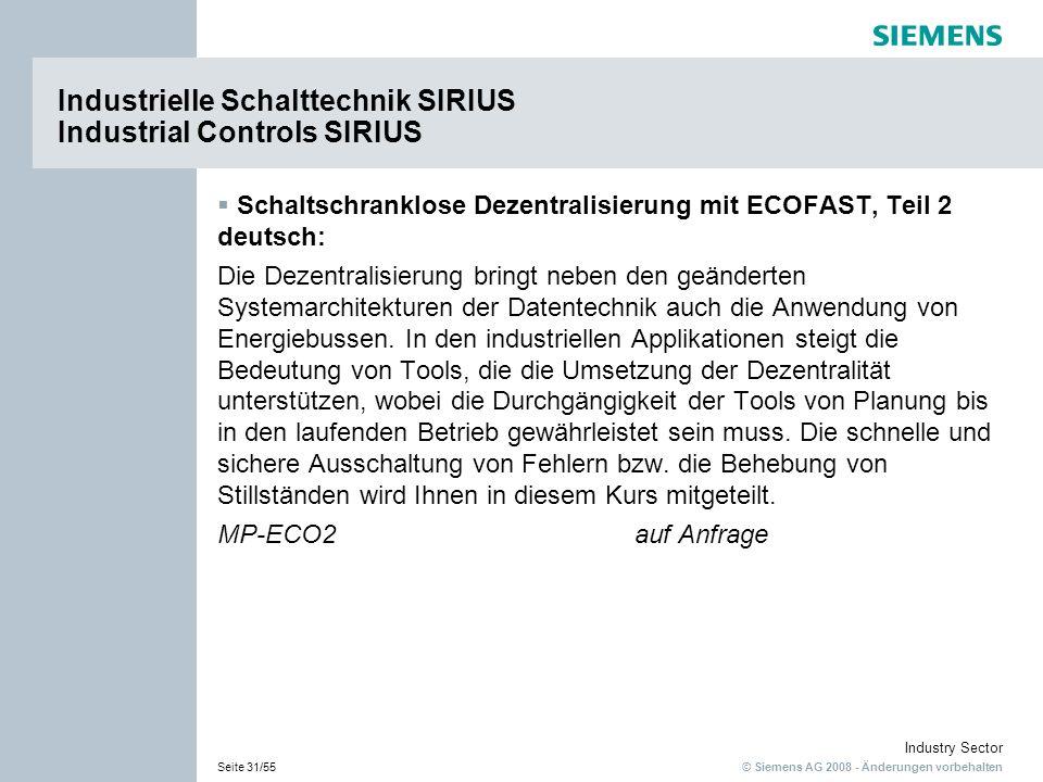 © Siemens AG 2008 - Änderungen vorbehalten Industry Sector Seite 31/55 Industrielle Schalttechnik SIRIUS Industrial Controls SIRIUS Schaltschranklose