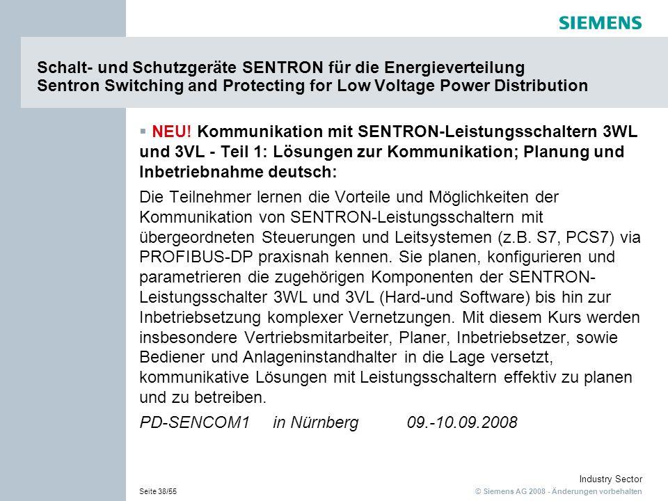 © Siemens AG 2008 - Änderungen vorbehalten Industry Sector Seite 38/55 Schalt- und Schutzgeräte SENTRON für die Energieverteilung Sentron Switching an