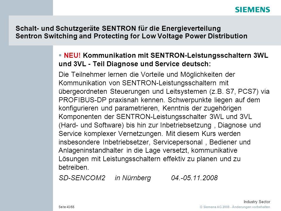 © Siemens AG 2008 - Änderungen vorbehalten Industry Sector Seite 40/55 Schalt- und Schutzgeräte SENTRON für die Energieverteilung Sentron Switching an