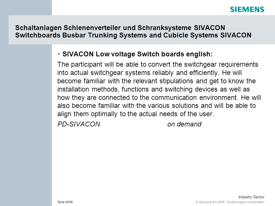 © Siemens AG 2008 - Änderungen vorbehalten Industry Sector Seite 48/55 Schaltanlagen Schienenverteiler und Schranksysteme SIVACON Switchboards Busbar
