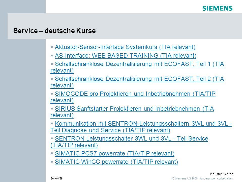 © Siemens AG 2008 - Änderungen vorbehalten Industry Sector Seite 6/55 Service – deutsche Kurse Aktuator-Sensor-Interface Systemkurs (TIA relevant) AS-