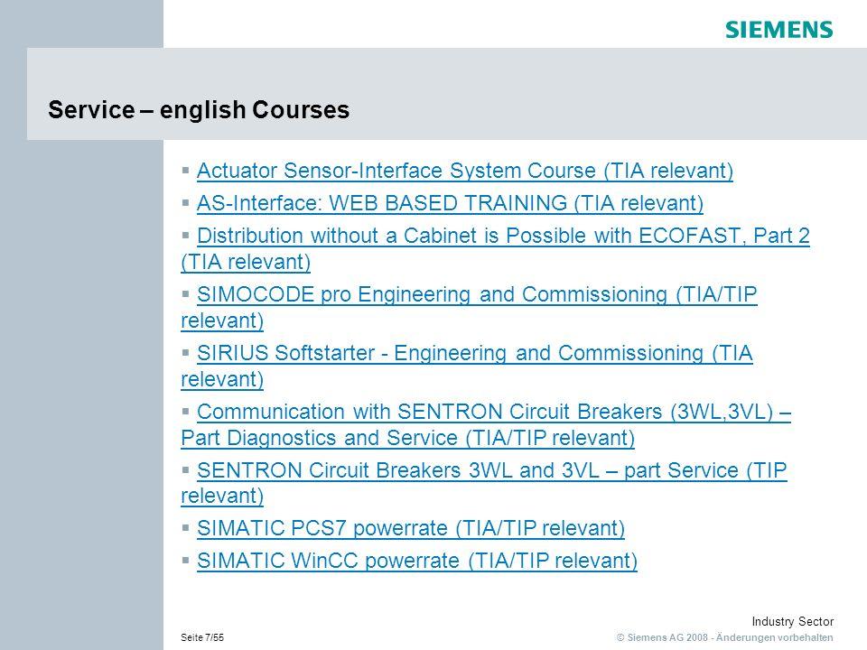 © Siemens AG 2008 - Änderungen vorbehalten Industry Sector Seite 7/55 Service – english Courses Actuator Sensor-Interface System Course (TIA relevant)