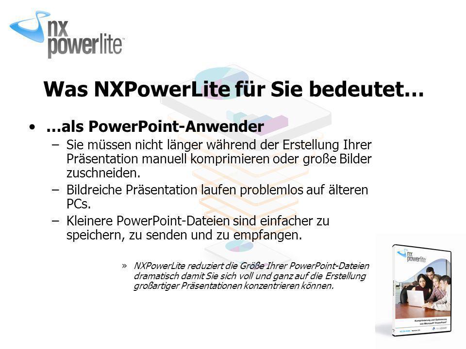 Was NXPowerLite für Sie bedeutet… …als PowerPoint-Anwender –Sie müssen nicht länger während der Erstellung Ihrer Präsentation manuell komprimieren ode