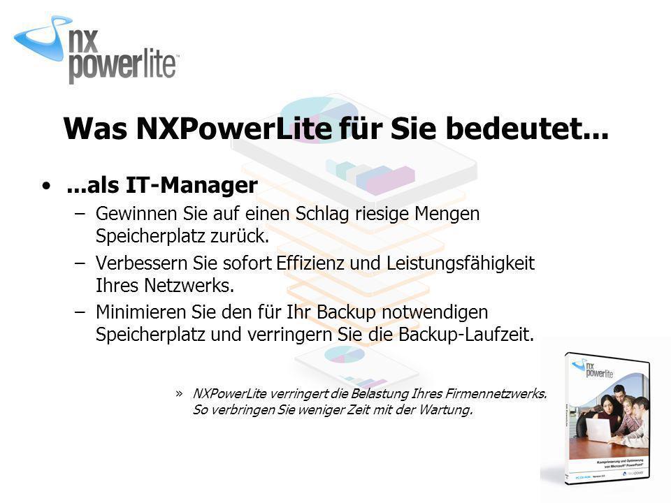 Was NXPowerLite für Sie bedeutet......als IT-Manager –Gewinnen Sie auf einen Schlag riesige Mengen Speicherplatz zurück. –Verbessern Sie sofort Effizi