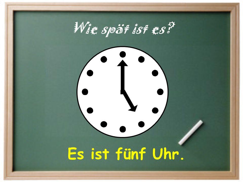 Es ist zehn Uhr. Wie spät ist es?