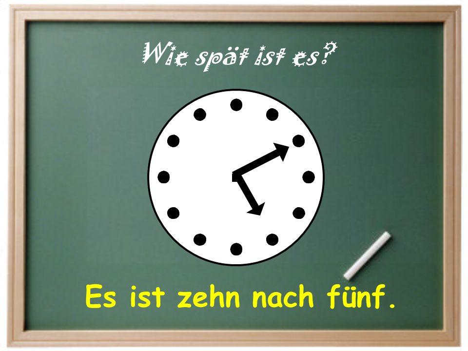 Es ist fünf Uhr. Wie spät ist es?