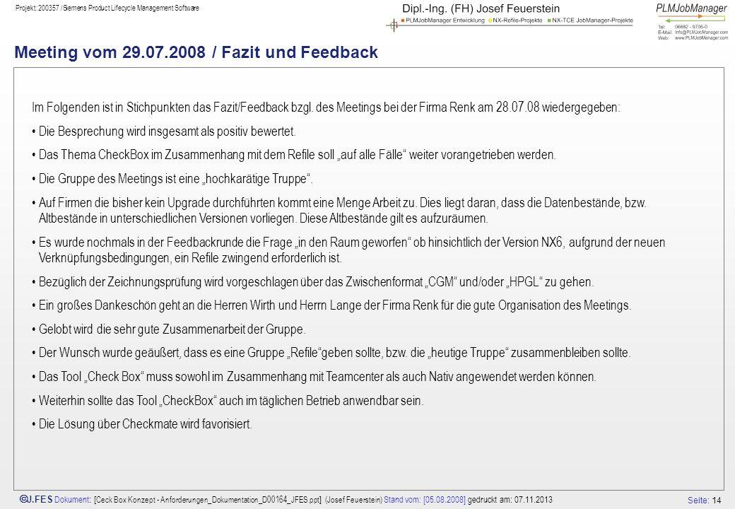 Seite: 14 J.FES Dokument : [ Ceck Box Konzept - Anforderungen_Dokumentation_D00164_JFES.ppt ] (Josef Feuerstein) Stand vom: [05.08.2008] gedruckt am: