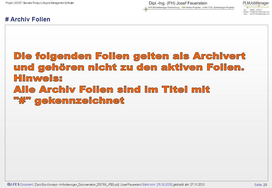 Seite: 20 J.FES Dokument : [ Ceck Box Konzept - Anforderungen_Dokumentation_D00164_JFES.ppt ] (Josef Feuerstein) Stand vom: [05.08.2008] gedruckt am: