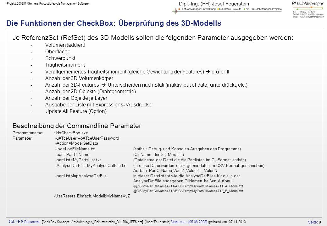 Seite: 8 J.FES Dokument : [ Ceck Box Konzept - Anforderungen_Dokumentation_D00164_JFES.ppt ] (Josef Feuerstein) Stand vom: [05.08.2008] gedruckt am: 0