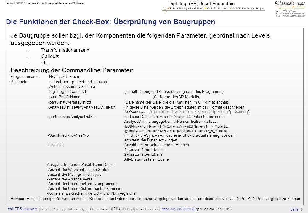 Seite: 9 J.FES Dokument : [ Ceck Box Konzept - Anforderungen_Dokumentation_D00164_JFES.ppt ] (Josef Feuerstein) Stand vom: [05.08.2008] gedruckt am: 0