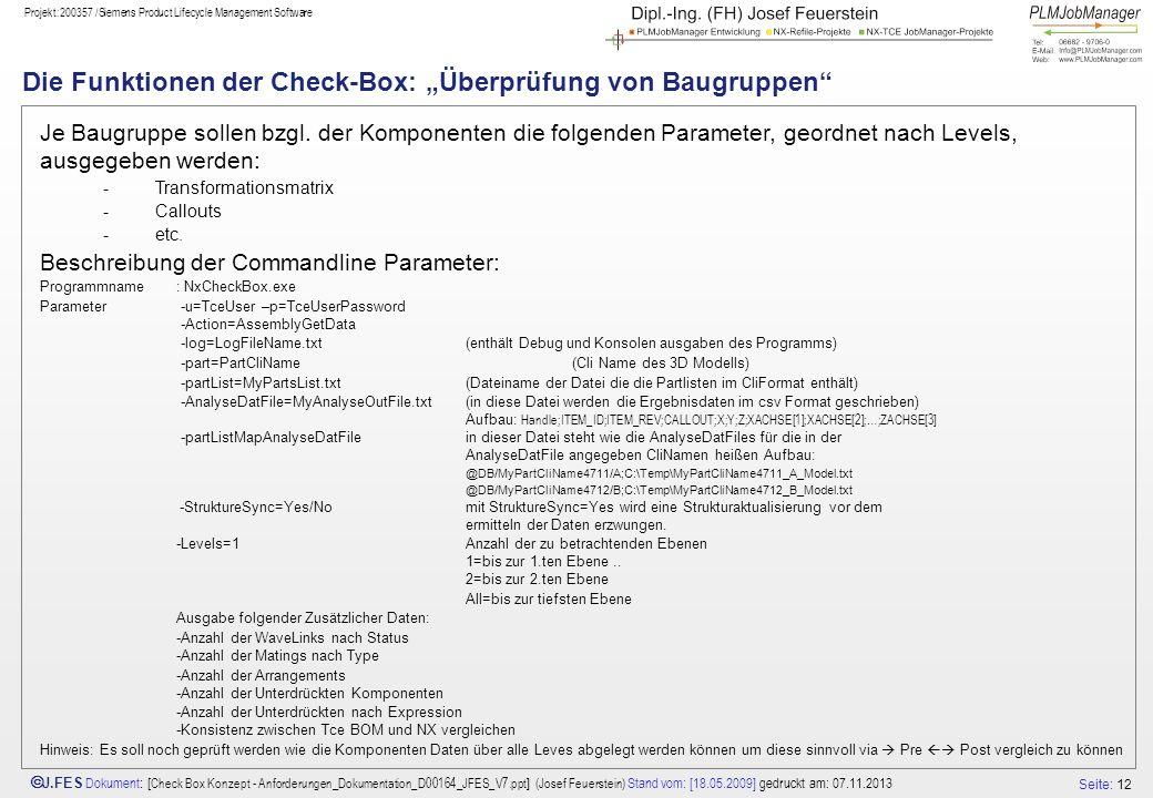 Seite: 12 J.FES Dokument : [ Check Box Konzept - Anforderungen_Dokumentation_D00164_JFES_V7.ppt ] (Josef Feuerstein) Stand vom: [18.05.2009] gedruckt