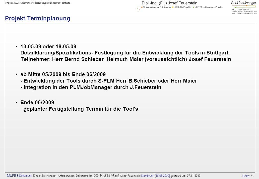 Seite: 19 J.FES Dokument : [ Check Box Konzept - Anforderungen_Dokumentation_D00164_JFES_V7.ppt ] (Josef Feuerstein) Stand vom: [18.05.2009] gedruckt