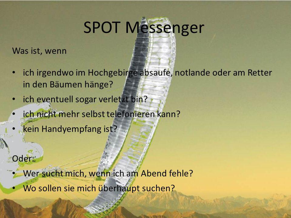 SPOT Messenger: Funktion Die aktuelle Position (eingebauter GPS-Empfänger) wird vom Gerät über das Satellitennetz (Globalstar) versendet Unabhängig vom Handyempfang.