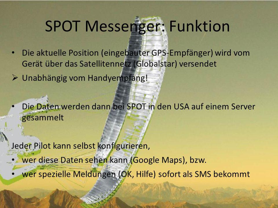 SPOT Messenger: Nachrichten OK: Wird üblicherweise am Start (hallo, ich bin heute auf Strecke, macht euch am Abend Gedanken wenn ich mich nicht melde…) und nach Landung (gut gelandet, alles OK) gedrückt.