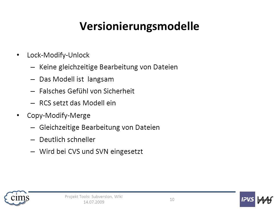 Projekt Tools: Subversion, Wiki 14.07.2009 10 cims Versionierungsmodelle Lock-Modify-Unlock – Keine gleichzeitige Bearbeitung von Dateien – Das Modell