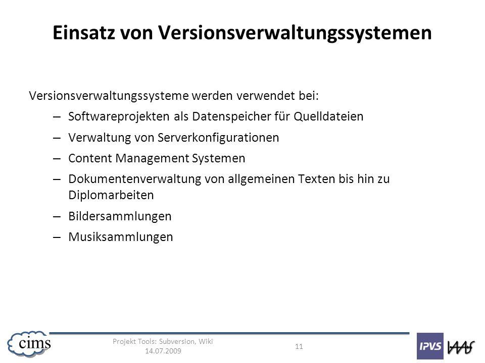 Projekt Tools: Subversion, Wiki 14.07.2009 11 cims Einsatz von Versionsverwaltungssystemen Versionsverwaltungssysteme werden verwendet bei: – Software