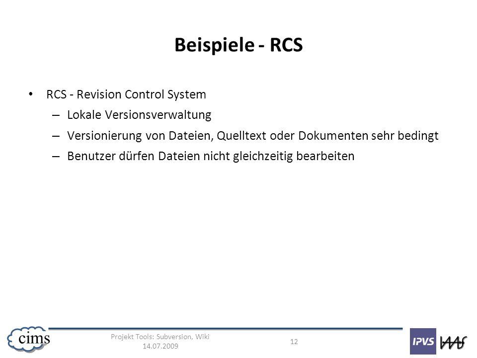 Projekt Tools: Subversion, Wiki 14.07.2009 12 cims Beispiele - RCS RCS - Revision Control System – Lokale Versionsverwaltung – Versionierung von Datei