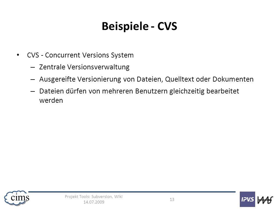 Projekt Tools: Subversion, Wiki 14.07.2009 13 cims Beispiele - CVS CVS - Concurrent Versions System – Zentrale Versionsverwaltung – Ausgereifte Versio