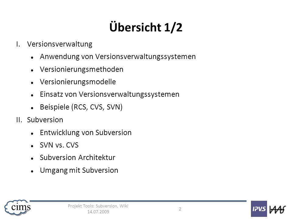 Projekt Tools: Subversion, Wiki 14.07.2009 2 cims Übersicht 1/2 I.Versionsverwaltung Anwendung von Versionsverwaltungssystemen Versionierungsmethoden