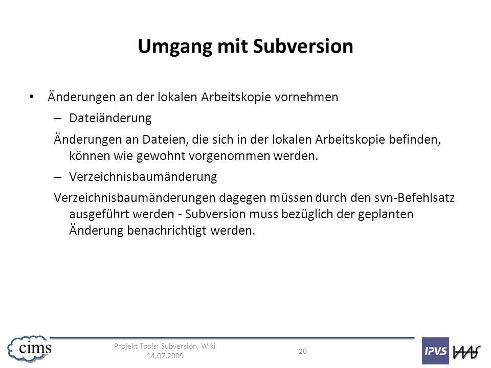 Projekt Tools: Subversion, Wiki 14.07.2009 20 cims Umgang mit Subversion Änderungen an der lokalen Arbeitskopie vornehmen – Dateiänderung Änderungen a