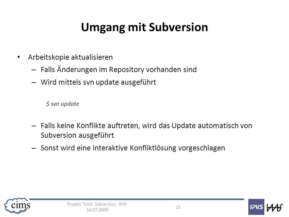 Projekt Tools: Subversion, Wiki 14.07.2009 21 cims Umgang mit Subversion Arbeitskopie aktualisieren – Falls Änderungen im Repository vorhanden sind –